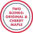 Two blends: Original and Cherry Maple